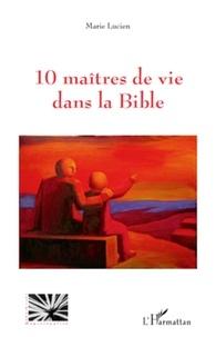 Marie Lucien - 10 maîtres de vie dans la Bible.