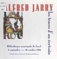 Marie-Lucienne Le Feuvre et Olivier Michaud - Alfred Jarry, les traces d'un écrivain - Exposition, Bibliothèque de Laval, 6 septembre-20 octobre 1996.