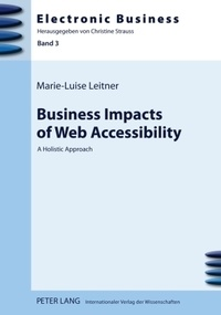Marie-luise Leitner - Business Impacts of Web Accessibility - A Holistic Approach.