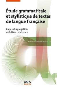 Marie-Madeleine Bertucci - Etude grammaticale et stylistique de textes de langue française - Capes et agrégation de lettres modernes.