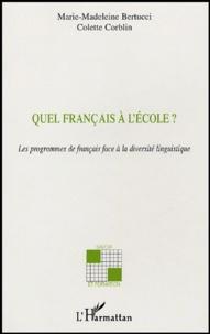 Marie-Madeleine Bertucci et Colette Corblin - Quel français à l'école? - Les programmes de français face à la diversité linguistique.