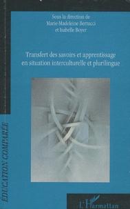 Marie-Madeleine Bertucci et Isabelle Boyer - Transfert des savoirs et apprentissage en situation interculturelle et plurilingue.