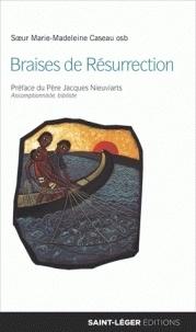 Marie-Madeleine Caseau - Braises de résurrection - Va dire à mes frères !.