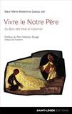 Marie-Madeleine Caseau - Vivre le notre Père - Du bon zèle filial et fraternel.
