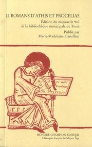 Marie-Madeleine Castellani - Li romans d'Athis et Procelias - Edition du manuscrit 940 de la bibliothèque municipale de Tours.