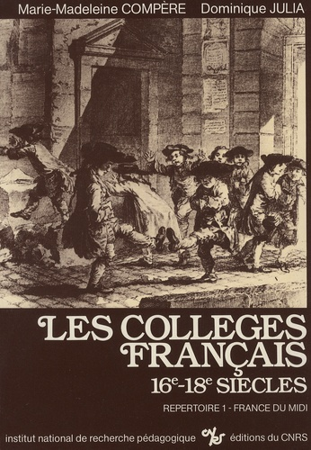 Marie-Madeleine Compère et Dominique Julia - Les collèges français, 16e-18e siècles - Répertoire 1, France du Midi.