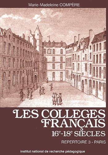 Marie-Madeleine Compère - Les collèges français (16e-18e siècles) - Répertoire 3, Paris.