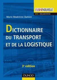 Marie-Madeleine Damien - Dictionnaire du transport et de la logistique - 3ème édition.