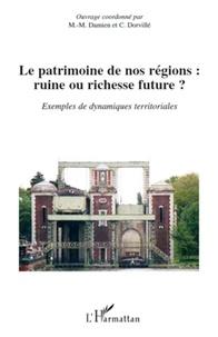 Marie-Madeleine Damien et Christian Dorvillé - Le patrimoine de nos regions : ruine ou richesse future ? - Exemple de dynamiques territoriales.