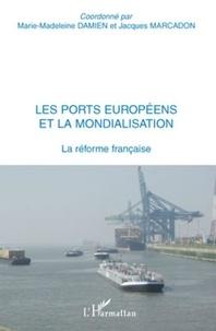 Marie-Madeleine Damien - Les ports européens et la mondialisation - La réforme française.