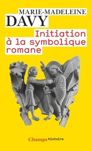 Marie-Madeleine Davy - Initiation à la symbolique romane.