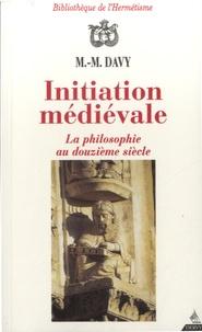 Marie-Madeleine Davy - Initiation médiévale - La philosophie au douzième siècle.