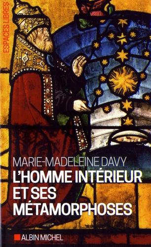 Marie-Madeleine Davy - L'homme intérieur et ses métamorphoses suivi de Un itinéraire.