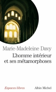 Marie-Madeleine Davy - L'Homme intérieur et ses métamorphoses.