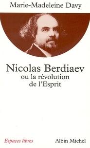 Marie-Madeleine Davy - Nicolas Berdiaev ou la Révolution de l'Esprit.