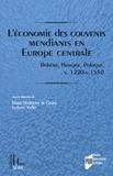 Marie-Madeleine de Cevins et Ludovic Viallet - L'économie des couvents mendiants en Europe centrale - Bohême, Hongrie, Pologne, vers 1220-vers 1550.