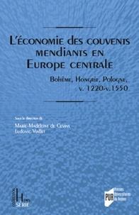 L'économie des couvents mendiants en Europe centrale- Bohême, Hongrie, Pologne, vers 1220-vers 1550 - Marie-Madeleine de Cevins |