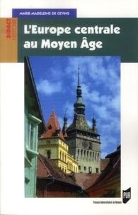 Marie-Madeleine de Cevins - L'Europe centrale au Moyen Age.