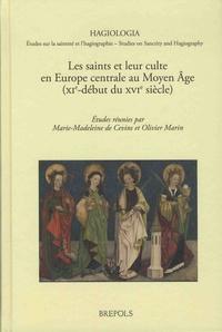 Marie-Madeleine de Cevins et Olivier Marin - Les saints et leur culte en Europe centrale au Moyen Age (XIe-début du XVIe siècle).