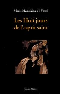 Marie-Madeleine De Pazzi - Les huit jours de l'esprit saint - Révélations et lumières.