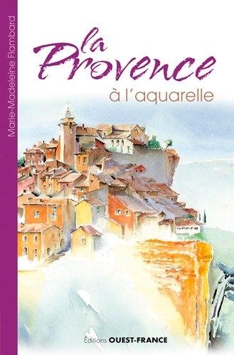 Marie-Madeleine Flambard - La Provence à l'aquarelle.