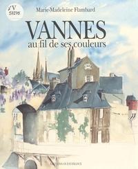 Marie-Madeleine Flambard - Vannes au fil de ses couleurs.
