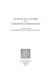 Marie-Madeleine Fontaine et Jean-Louis Fournel - Les mots de la guerre dans l'Europe de la Renaissance.