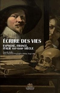 Marie-Madeleine Fragonard et Hélène Tropé - Ecrire des vies - Espagne, France, Italie (XVe-XVIIIe siècle).