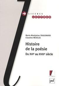 Marie-Madeleine Fragonard et Claudine Nédélec - Histoire de la poésie - Du XVIe au XVIIIe siècle.