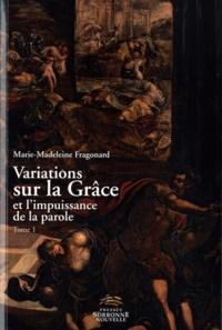 Marie-Madeleine Fragonard - Variations sur la Grâce et l'impuissance de la parole - Tome 1, Choix d'articles.