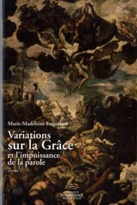 Marie-Madeleine Fragonard - Variations sur la Grâce et l'impuissance de la parole - Tome 2, Choix d'articles.
