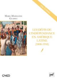 Marie-Madeleine Gladieu - Les défis de l'indépendance en Amérique latine - (1808-1910).