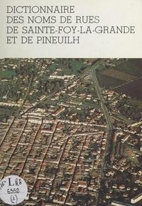 Marie-Madeleine Guesnon et Jean Valette - Les noms de rues de la Gironde (1). Dictionnaire des noms de rues de Sainte-Foy-la-Grande et de Pineuilh.