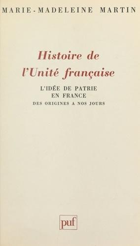 Histoire de l'unité française. L'idée de patrie en France, des origines à nos jours
