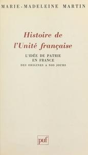 Marie-Madeleine Martin - Histoire de l'unité française - L'idée de patrie en France, des origines à nos jours.