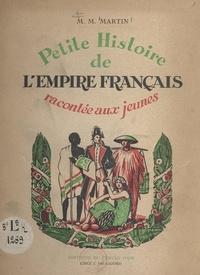Marie-Madeleine Martin et Jean Gay - Petite histoire de l'empire français racontée aux jeunes.