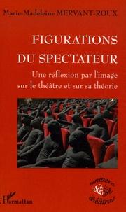 Marie-Madeleine Mervant-Roux - Figurations du spectateur - Une réflexion par l'image sur le théâtre et sur sa théorie.