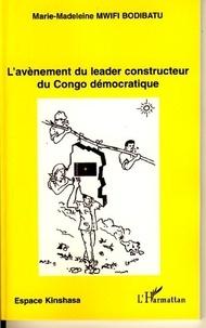 Marie-Madeleine Mwifi Bodibatu - L'avènement du leader constructeur du Congo démocratique.