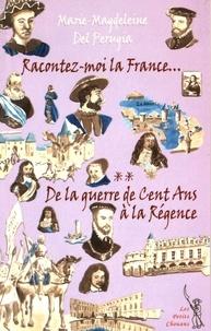 Marie-Magdeleine Del Perugia - Racontez-moi la France... - Tome 2, De la guerre de Cent Ans à la Régence.