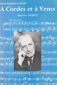 Marie-Magdeleine Desrez et Yvonne Gouverné - À cordes et à vents, Maurice Desrez - Sa vie, son œuvre, son enseignement.