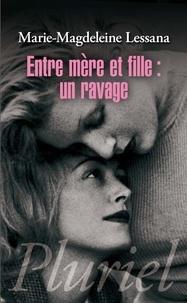 Marie-Magdeleine Lessana - Entre mère et fille : un ravage.