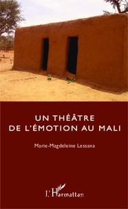 Marie-Magdeleine Lessana - Un théâtre de l'émotion au Mali.