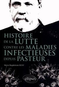 Marie-Magdeleine Petit - Histoire de la lutte contre les maladies infectieuses depuis Pasteur.