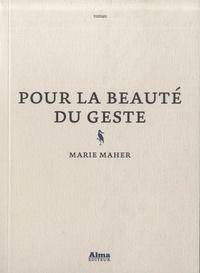 Marie Maher - Pour la beauté du geste.