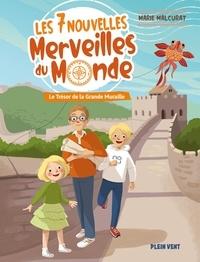 Marie Malcurat - Les 7 nouvelles merveilles du monde Tome 1 : Le trésor de la Grande Muraille.