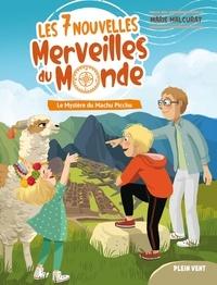 Marie Malcurat et Claire Delvaux - Les 7 nouvelles merveilles du monde Tome 2 : Le Mystère du Machu Picchu.