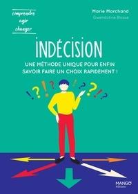 Marie Marchand et Gwendoline Blosse - Indécision - Une méthode unique pour enfin savoir faire un choix rapidement !.