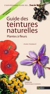 Marie Marquet - Guide des teintures naturelles. Plantes à fleurs.
