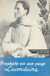 Marie Marteau de Langle de Cary et Jean-Guy Monneret - Prophète en son pays, Lacordaire (1802-1861).