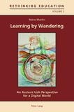 Marie Martin - Learning by Wandering - An Ancient Irish Perspective for a Digital World.